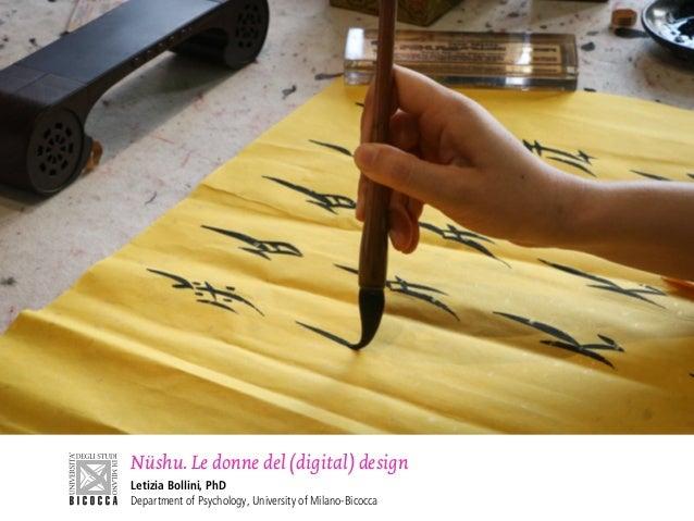 Nüshu. Le donne del (digital) design Letizia Bollini, PhD Department of Psychology, University of Milano-Bicocca