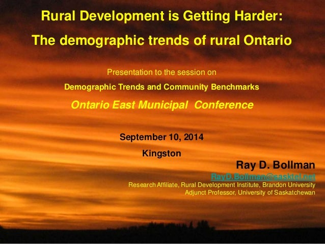1  Rural Development is Getting Harder:  The demographic trends of rural Ontario  Presentation to the session on  Demograp...