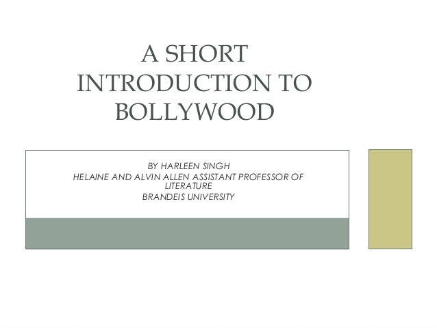 A SHORTINTRODUCTION TO   BOLLYWOOD              BY HARLEEN SINGHHELAINE AND ALVIN ALLEN ASSISTANT PROFESSOR OF            ...