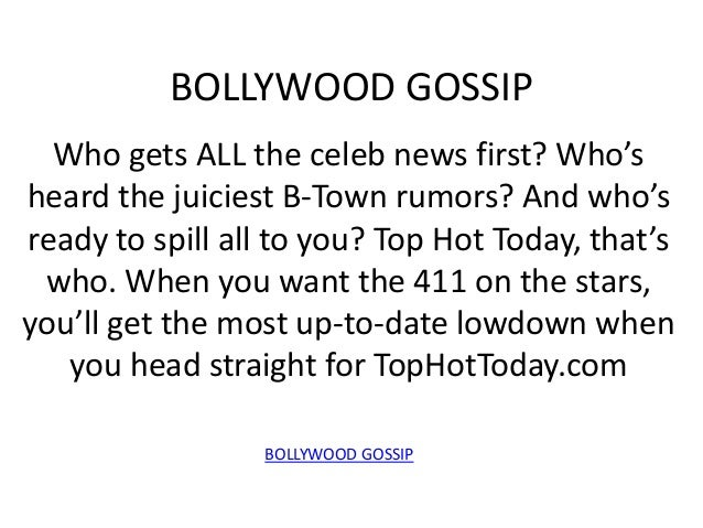 BOLLYWOOD GOSSIP  Who gets ALL the celeb news first? Who'sheard the juiciest B-Town rumors? And who'sready to spill all to...
