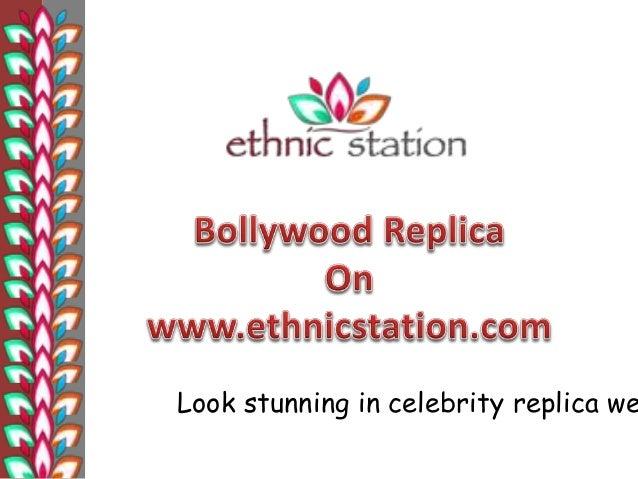 Look stunning in celebrity replica wear.