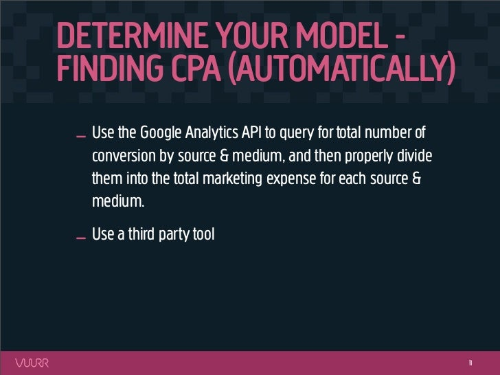 DETERMINE YOUR MODEL -FINDING CPA (AUTOMATICALLY) _ Use the Google Analytics API to query for total number of   conversion...
