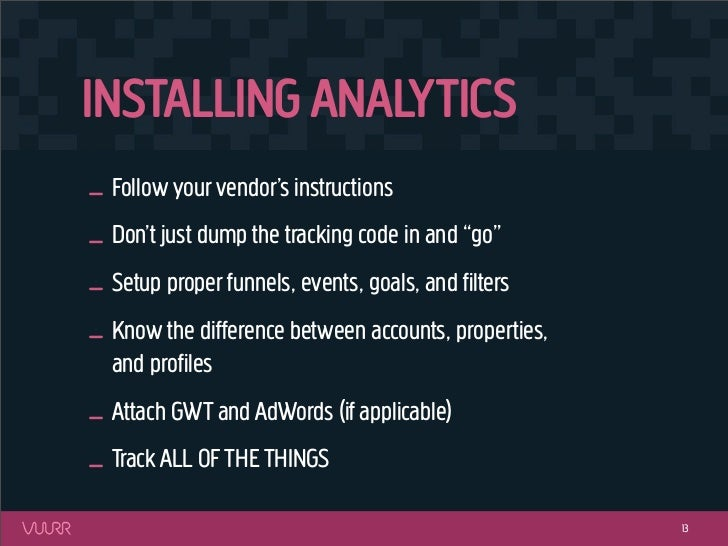 """INSTALLING ANALYTICS_ Follow your vendor's instructions_ Don't just dump the tracking code in and """"go""""_ Setup proper funne..."""