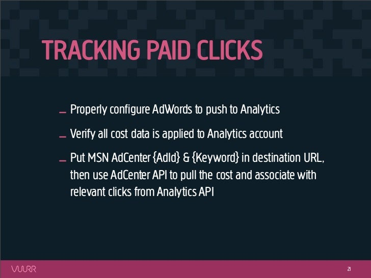 TRACKING PAID CLICKS _ Properly configure AdWords to push to Analytics _ Verify all cost data is applied to Analytics accou...