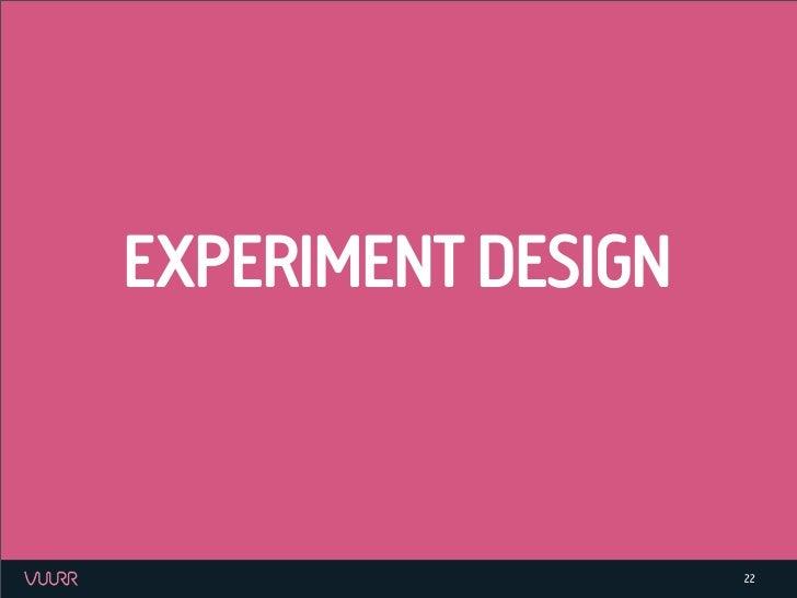 EXPERIMENT DESIGN                    22