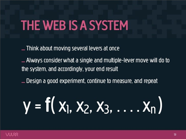 THE WEB IS A SYSTEM_ Think about moving several levers at once_ Always consider what a single and multiple-lever move will...
