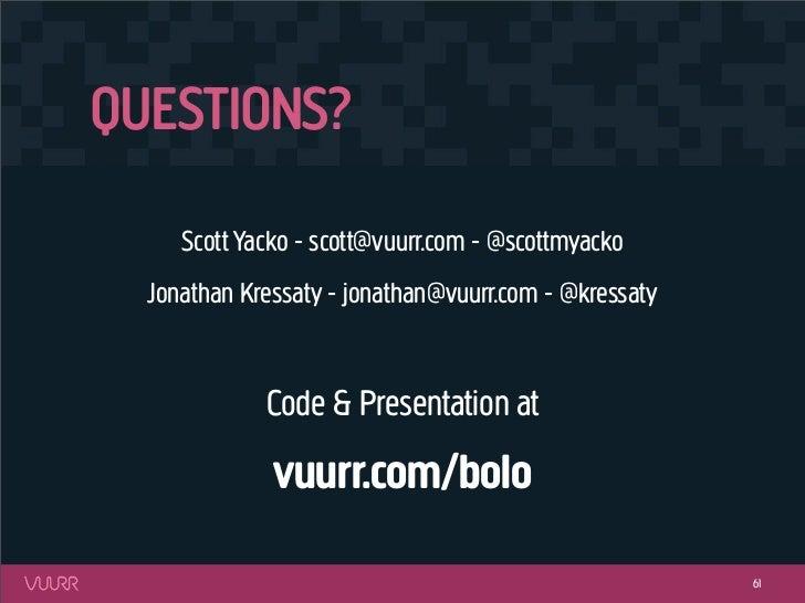 QUESTIONS?     Scott Yacko - scott@vuurr.com - @scottmyacko  Jonathan Kressaty - jonathan@vuurr.com - @kressaty           ...