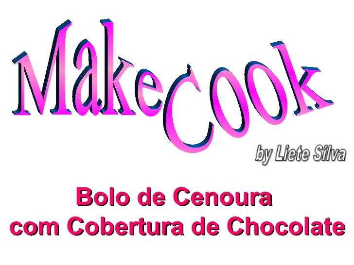 Bolo de Cenoura  com Cobertura de Chocolate Make Cook