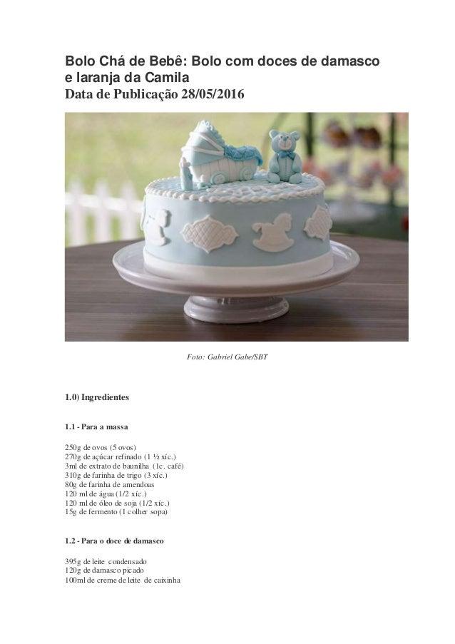 Bolo Chá de Bebê: Bolo com doces de damasco e laranja da Camila Data de Publicação 28/05/2016 Foto: Gabriel Gabe/SBT 1.0) ...