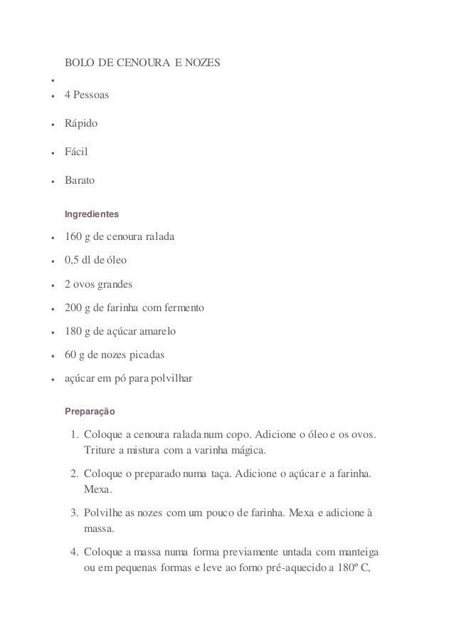 BOLO DE CENOURA E NOZES     4 Pessoas   Rápido   Fácil   Barato  Ingredientes   160 g de cenoura ralada   0,5 dl de...