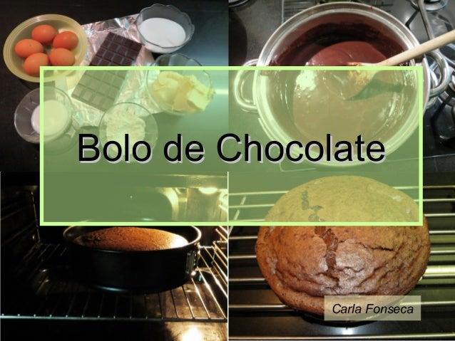 Bolo de Chocolate  Carla Fonseca