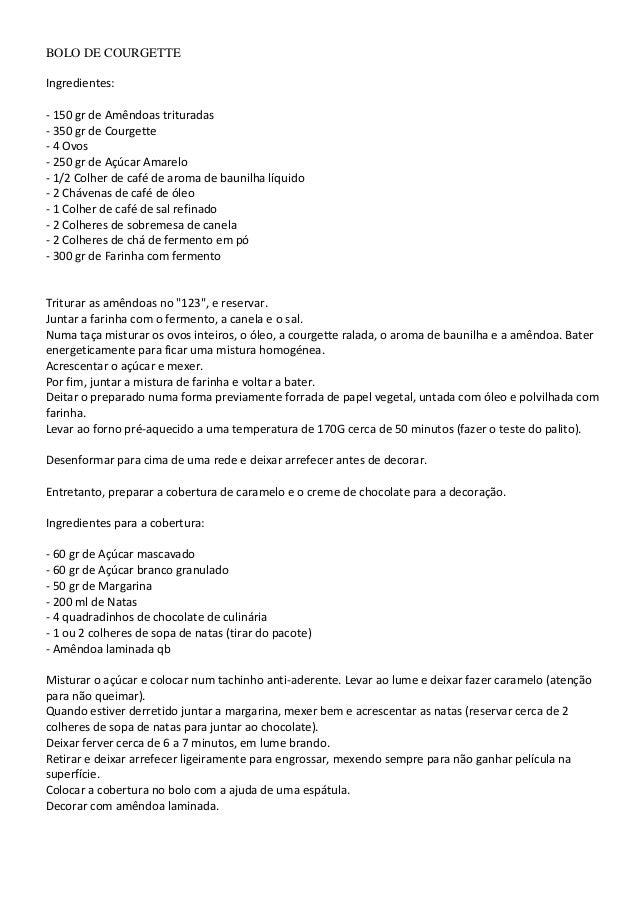 BOLO DE COURGETTE Ingredientes: - 150 gr de Amêndoas trituradas - 350 gr de Courgette - 4 Ovos - 250 gr de Açúcar Amarelo ...