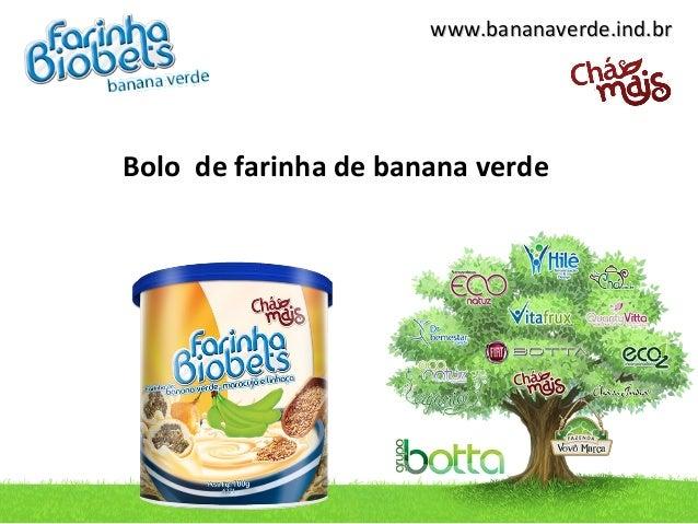 www.bananaverde.ind.brwww.bananaverde.ind.br Bolo de farinha de banana verde