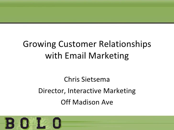 Growing Customer Relationships with Email Marketing Chris Sietsema Director, Interactive Marketing Off Madison Ave