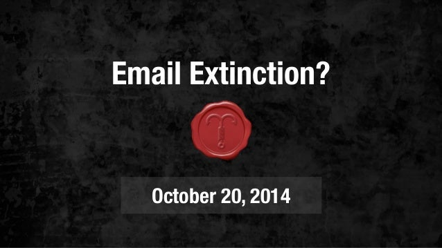Email Extinction?  October 20, 2014