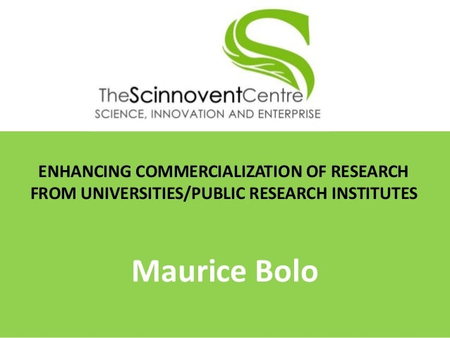ENHANCING COMMERCIALIZATION OF RESEARCH FROM UNIVERSITIES/PUBLIC RESEARCH INSTITUTES  Maurice Bolo