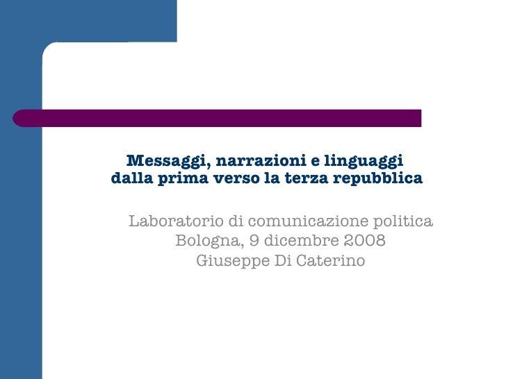Messaggi, narrazioni e linguaggi  dalla prima verso la terza repubblica Laboratorio di comunicazione politica Bologna, 9 d...