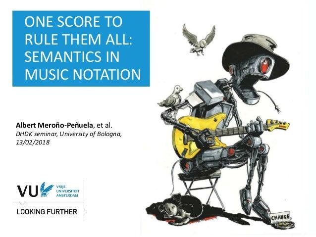 ‹#› Het begint met een idee ONE SCORE TO RULE THEM ALL: SEMANTICS IN MUSIC NOTATION Albert Meroño-Peñuela, et al. DHDK sem...