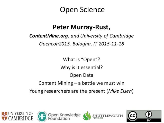 "Open Science Peter Murray-Rust, ContentMine.org, and University of Cambridge Opencon2015, Bologna, IT 2015-11-18 What is ""..."