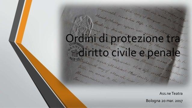 Ordini di protezione tra diritto civile e penale Ass.neTeatra Bologna 20 mar. 2017