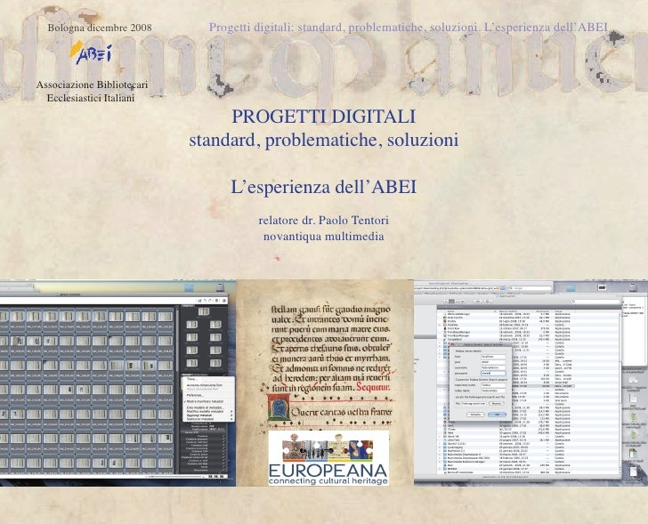 Bologna dicembre 2008       Progetti digitali: standard, problematiche, soluzioni. L'esperienza dell'ABEIAssociazione Bibl...
