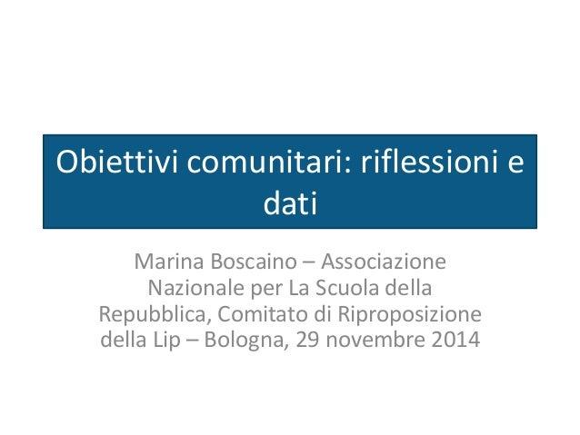 Obiettivi comunitari: riflessioni e  dati  Marina Boscaino – Associazione  Nazionale per La Scuola della  Repubblica, Comi...