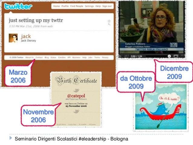 io c'ero... da Ottobre 2009 Marzo 2006 Dicembre 2009 Novembre 2006 Seminario Dirigenti Scolastici #eleadership - Bologna