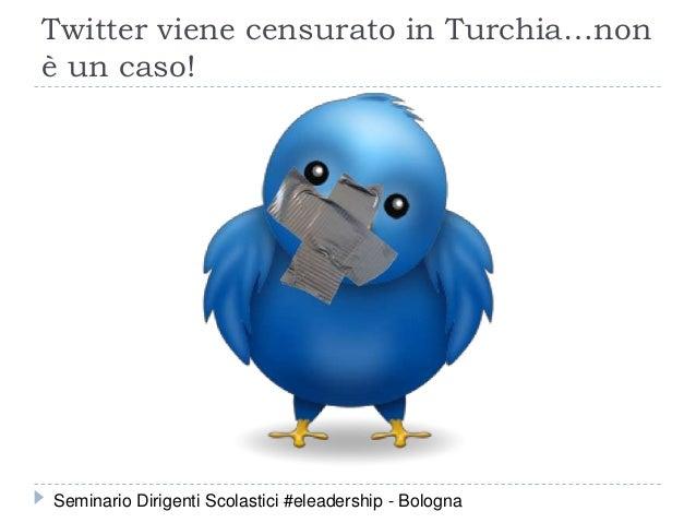 Twitter viene censurato in Turchia…non è un caso! Seminario Dirigenti Scolastici #eleadership - Bologna