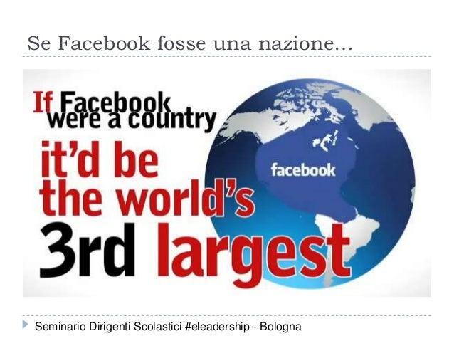 Se Facebook fosse una nazione… Seminario Dirigenti Scolastici #eleadership - Bologna