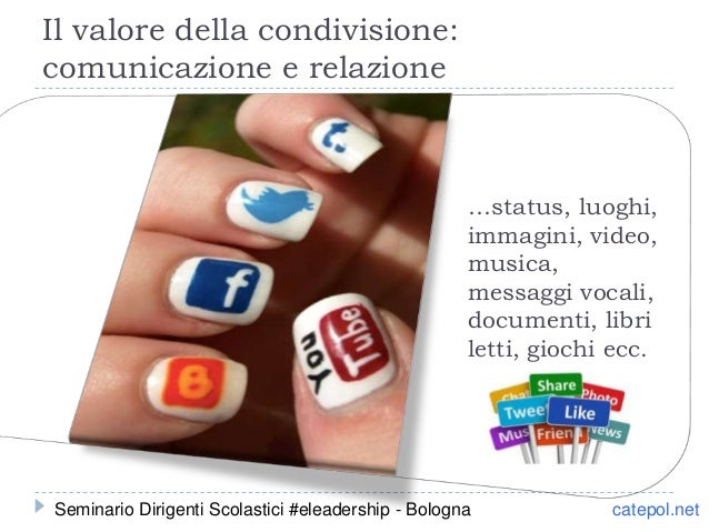 Il valore della condivisione: comunicazione e relazione …status, luoghi, immagini, video, musica, messaggi vocali, documen...