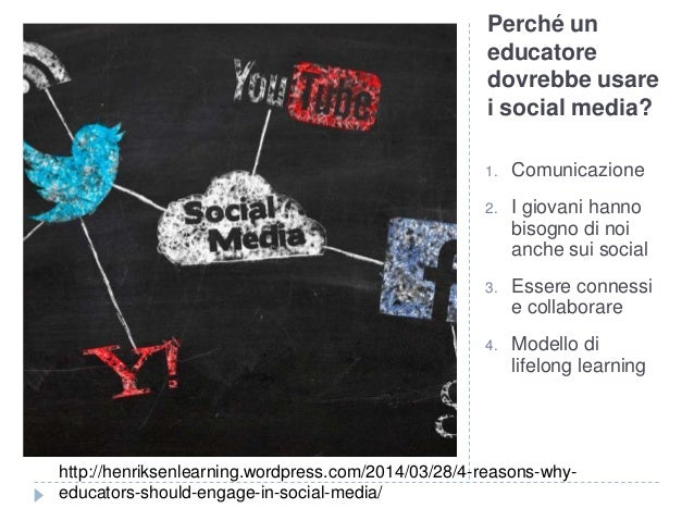 Perché un educatore dovrebbe usare i social media? 1. Comunicazione 2. I giovani hanno bisogno di noi anche sui social 3. ...