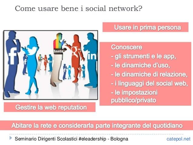 Come usare bene i social network? catepol.netSeminario Dirigenti Scolastici #eleadership - Bologna