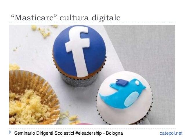 """""""Masticare"""" cultura digitale catepol.netSeminario Dirigenti Scolastici #eleadership - Bologna"""