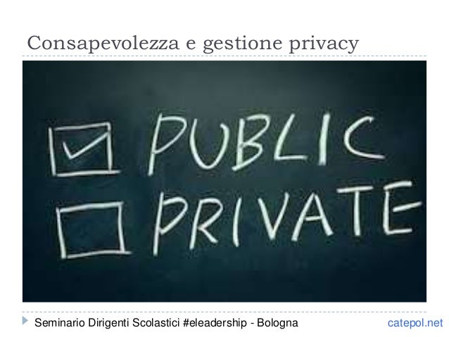 Consapevolezza e gestione privacy catepol.netSeminario Dirigenti Scolastici #eleadership - Bologna
