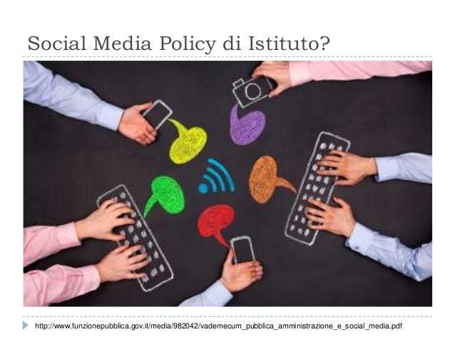 Social Media Policy di Istituto? http://www.funzionepubblica.gov.it/media/982042/vademecum_pubblica_amministrazione_e_soci...