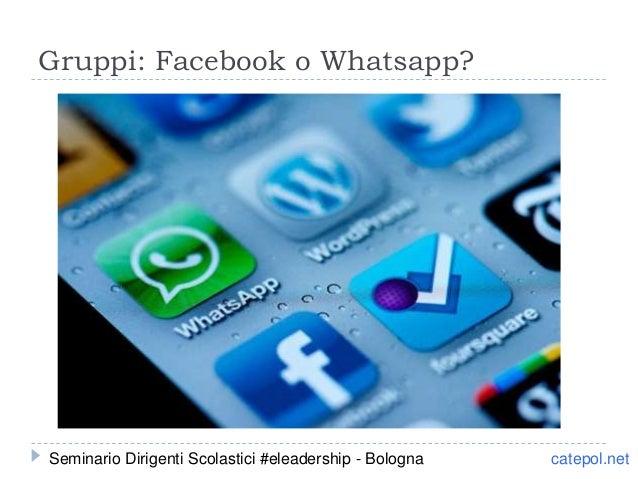 Gruppi: Facebook o Whatsapp? catepol.netSeminario Dirigenti Scolastici #eleadership - Bologna