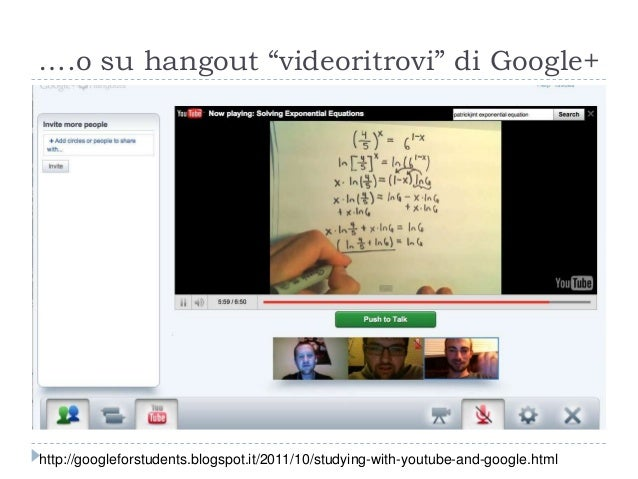 """….o su hangout """"videoritrovi"""" di Google+ http://googleforstudents.blogspot.it/2011/10/studying-with-youtube-and-google.html"""
