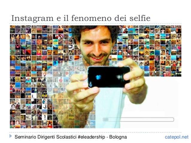 Instagram e il fenomeno dei selfie catepol.netSeminario Dirigenti Scolastici #eleadership - Bologna