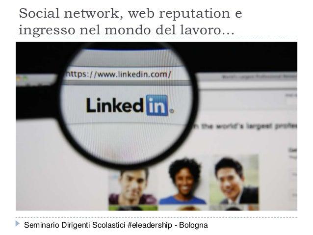 Social network, web reputation e ingresso nel mondo del lavoro… Seminario Dirigenti Scolastici #eleadership - Bologna