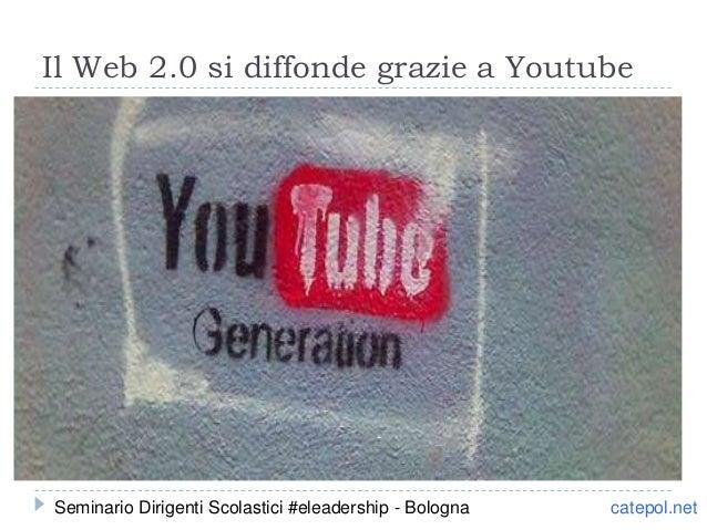 Il Web 2.0 si diffonde grazie a Youtube catepol.netSeminario Dirigenti Scolastici #eleadership - Bologna