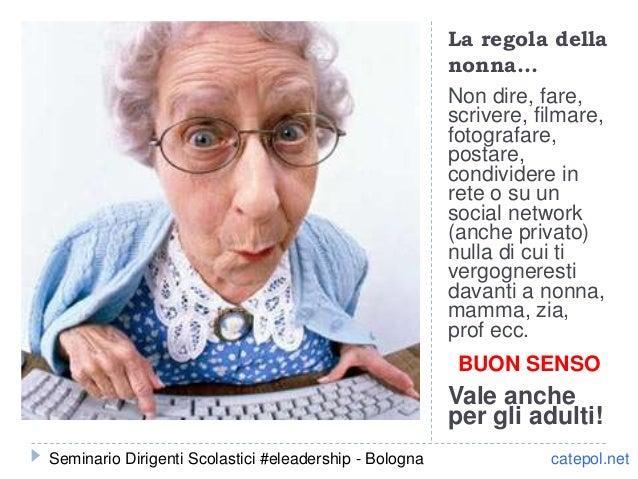 La regola della nonna… Non dire, fare, scrivere, filmare, fotografare, postare, condividere in rete o su un social network...
