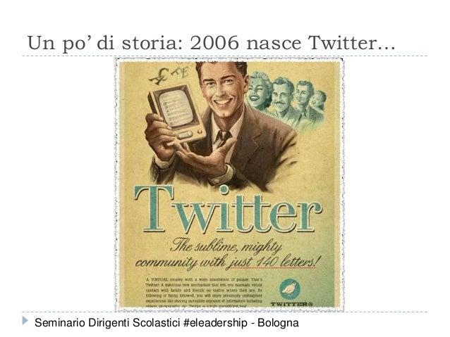 Un po' di storia: 2006 nasce Twitter… Seminario Dirigenti Scolastici #eleadership - Bologna