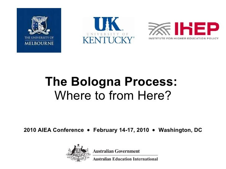 The Bologna Process:  Where to from Here? 2010 AIEA Conference     February 14-17, 2010     Washington, DC