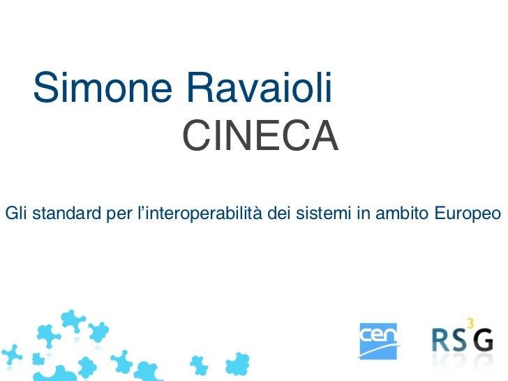 Simone Ravaioli          CINECAGli standard per l'interoperabilità dei sistemi in ambito Europeo                          ...