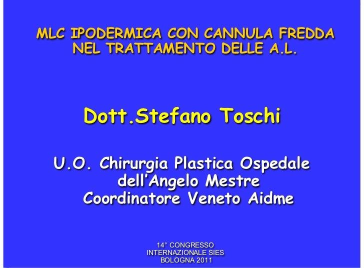 MLC IPODERMICA CON CANNULA FREDDA    NEL TRATTAMENTO DELLE A.L.     Dott.Stefano Toschi U.O. Chirurgia Plastica Ospedale  ...
