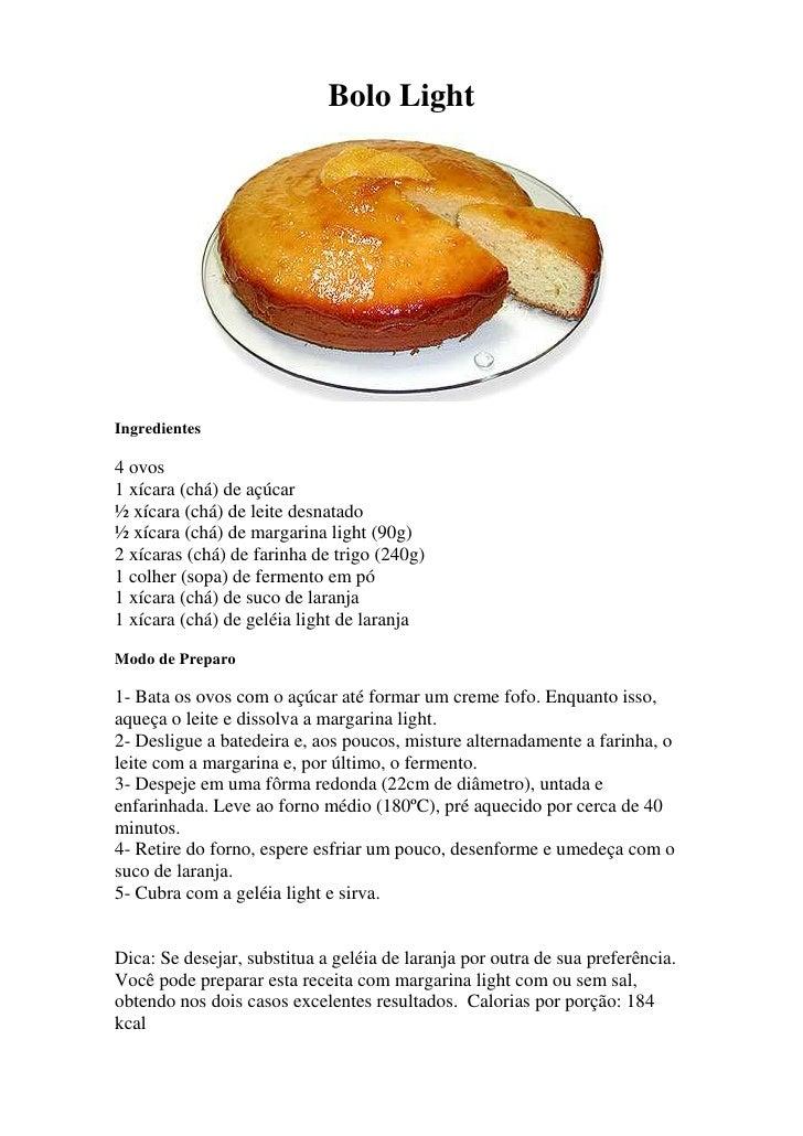 Bolo Light     Ingredientes  4 ovos 1 xícara (chá) de açúcar ½ xícara (chá) de leite desnatado ½ xícara (chá) de margarina...