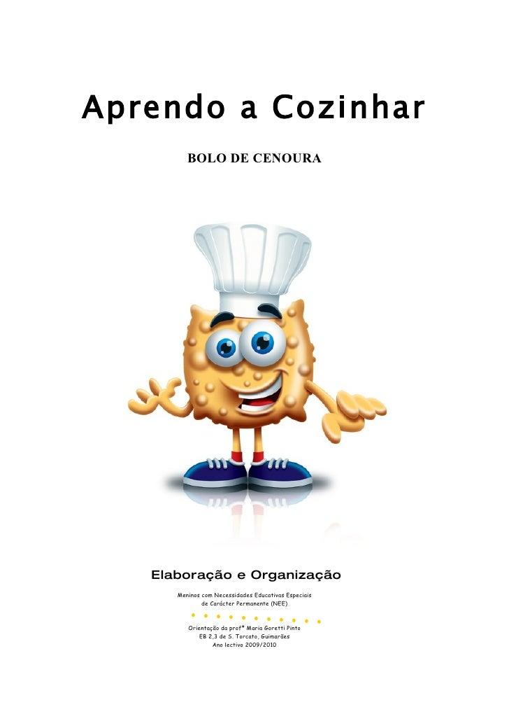 Aprendo a Cozinhar          BOLO DE CENOURA        Elaboração e Organização       Meninos com Necessidades Educativas Espe...