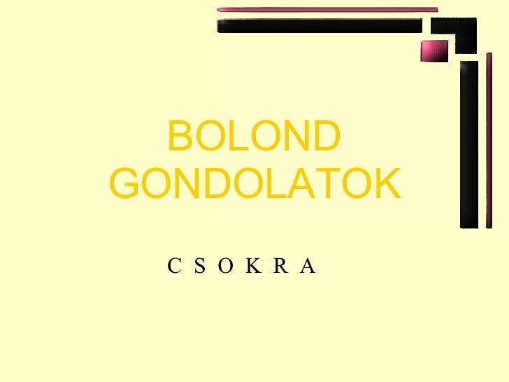 BOLOND GONDOLATOK C  S  O  K  R  A