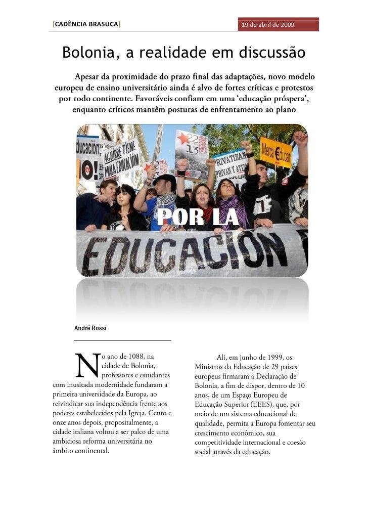 [CADÊNCIA BRASUCA]        19 de abril de 2009      Bolonia, a realidade em discussão          André Rossi