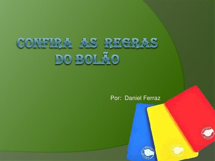 Confira  as  regras do bolão<br />Por:  Daniel Ferraz<br />